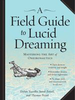 A Field Guide to Lucid Dreaming : Mastering the Art of Oneironautics - Dylan Tuccillo