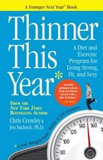 Thinner This Year : A Diet and Exercise Program for Living Strong, Fit, and Sexy - Christopher Crowley