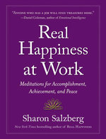 Real Happiness at Work : Meditations for Accomplishment, Achievement, and Peace - Sharon Salzberg