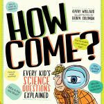 How Come? : Every Kid's Science Questions Explained - Kathy Wollard