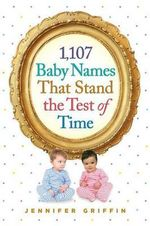 1,107 Baby Names That Stand the Test of Time - Jennifer Griffin