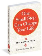 One Small Step Can Change Your Life : Using the Japanese Technique of Kaizen to Achieve Lasting Success - Robert Maurer