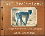 WTF, Evolution!? : A Theory of Unintelligible Design - Mara Grunbaum