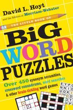 The Little Book of Big Word Puzzles : Over 450 Synonym Scrambles, Crossword Conundrums, Word Searches & Other Brain-Tickling Word Games - David Hoyt