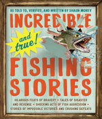 Incredible--and True!--Fishing Stories - Shaun Morey