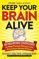 Keep Your Brain Alive : 83 Neurobic Exercises to Help Prevent Memory Loss and Increase Mental Fitness - Lawrence Katz