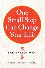 One Small Step Can Change Your Life : The Kaizen Way - Robert Maurer