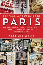 The Food Lover's Guide to Paris : The Best Restaurants, Bistros, Cafes, Markets, Bakeries, and More - Patricia Wells
