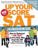 Up Your Score : SAT: The Underground Guide, 2015 Edition - Larry Berger