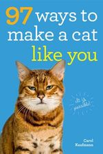 97 Ways to Make a Cat Like You - Carol Kaufmann