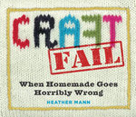 CraftFail : When Homemade Goes Terribly Wrong - Heather Mann