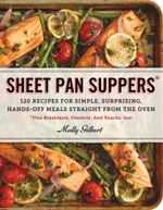 Sheet Pan Suppers : 120 Recipes for Simple, Surprising, Hands-Off Meals Straight from the Oven - Molly Gilbert
