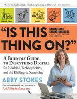 Is This Thing on? : A Friendly Guide to Everything Digital for Newbies, Technophobes, and the Kicking & Screaming - Abby Stokes