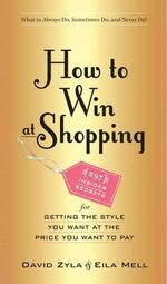 How to Win at Shopping : 297 Insider Secrets for Getting the Style You Want at the Price You Want to Pay - David Zyla