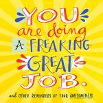 You Are Doing a Freaking Great Job. : And Other Reminders of Your Awesomeness - Workman Publishing
