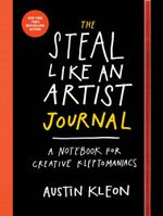 The Steal Like an Artist Journal : A Notebook for Creative Kleptomaniacs - Austin Kleon