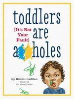 Toddlers Are A**holes : It's Not Your Fault - Bunmi Laditan