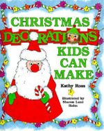 Christmas Decorations Kids Can Make - Kathy Ross