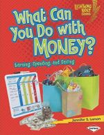 What Can You Do with Money? : Earning, Spending, and Saving - Jennifer S Larson