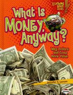 What Is Money, Anyway? : Why Dollars and Coins Have Value - Jennifer S Larson