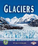 Glaciers : Early Bird Earth Science - Sally M. Walker