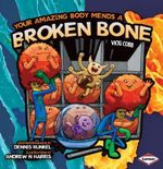 Your Amazing Body Mends a Broken Bone : Your Amazing Body - Vicki Cobb