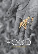 Food : The New Gold - Kathlyn Gay