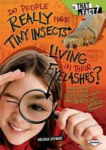 Do People Really Have Tiny Insects Living in Their Eyelashes? : And Other Questions about the Microscopic World - Melissa Stewart