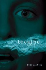 Breathe : A Ghost Story - Cliff McNish