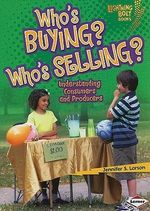 Who's Buying? Who's Selling? : Understanding Consumers and Producers - Jennifer S Larson