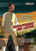 The Prison-Ship Adventure of James Forten, Revolutionary War Captive : History's Kid Heroes (Library) - Marthy Rhodes Figley