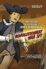 The Top-Secret Adventure of John Darragh, Revolutionary War Spy - Peter Roop