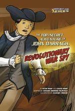 The Top-Secret Adventure of John Darragh, Revolutionary War Spy : History's Kid Heroes (Quality Paper) - Peter Roop
