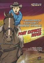 The Rough-Riding Adventure of Bronco Charlie, Pony Express Rider - Marlene Targ Brill