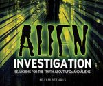 Alien Investigation : Searching for the Truth about UFOs and Aliens - Kelly Milner Halls