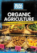 Organic Agriculture : Protecting Our Food Supply or Chasing Imaginary Risks? - Jack L Roberts