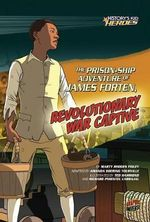 The Prison-Ship Adventure of James Forten, Revolutionary War Captive - Marthy Rhodes Figley