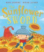 The Sunflower Sword : Andersen Press Picture Books - Mark Sperring