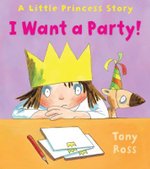 I Want a Party! : Little Princess Stories - Tony Ross
