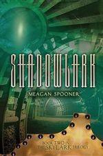 Shadowlark : Skylark Trilogy - Meagan Spooner