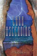 Lark Ascending : Skylark Trilogy - Meagan Spooner