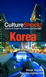 Culture Shock! Korea : A Survival Guide to Customs and Etiquette - Sonja Vegdahl