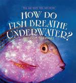 How Do Fish Breath Underwater? - Melissa Stewart