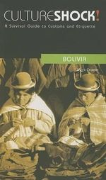 Cultureshock! Bolivia : A Survival Guide to Customs and Etiquette - Mark Cramer