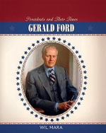 Gerald Ford : Presidents & Their Times - Wil Mara