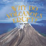 Why Do Volcanoes Erupt? : Tell Me Why, Tell Me How - Wil Mara
