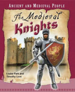 The Medieval Knights : Ancient and Medieval People Series - Louise Park