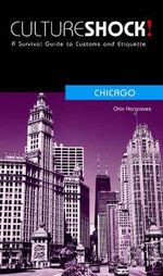 Cultureshock! Chicago : A Survival Guide to Customs and Etiquette - Orin Hargraves