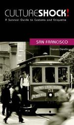 Cultureshock! San Francisco : A Survival Guide to Customs and Etiquette - Frances Gendlin