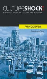 Cultureshock! Vancouver : A Survival Guide to Customs and Etiquette - Guek-Cheng Pang